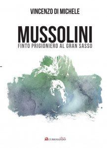 L'Aquila. 12 settembre del 1943 – La liberazione di Mussolini al Gran Sasso, una storia da rivedere
