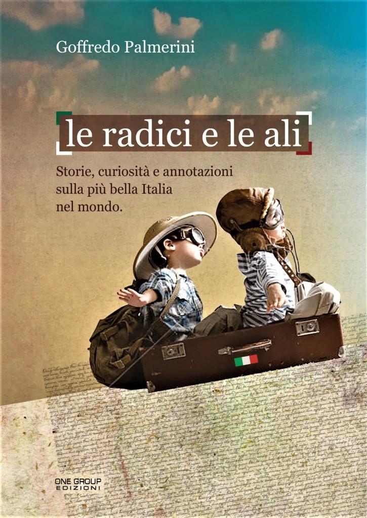 """""""Le radici e le ali"""" di Goffredo Palmerini: pregi umani della nostra Italia nel mondo    di Liliana Biondi *"""