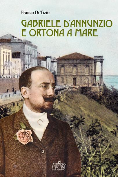 """Ortona. Presentazione del libro """"D'Annunzio e Ortona a mare""""  di Franco Di Tizio – Edizioni Menabò"""