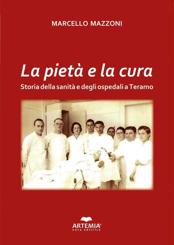 """Teramo. Anteprima editoriale, Marcello Mazzoni: """"La pietà e la cura"""". Storia della sanità e degli ospedali a Teramo"""