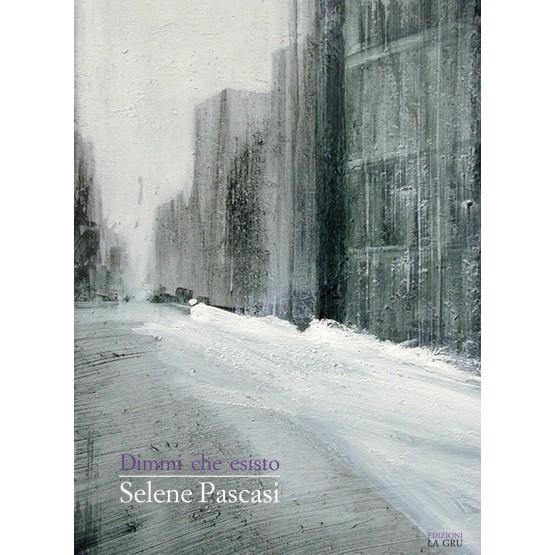"""Editoria. """"Dimmi che esisto"""", nuova fatica editoriale di Selene Pascasi"""