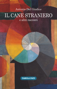 Giulianova. Presentazione di due raccolte di racconti:Il cane stranierodi Antonio Del Giudice eLa vita a pezzidi Bruno Nacci.