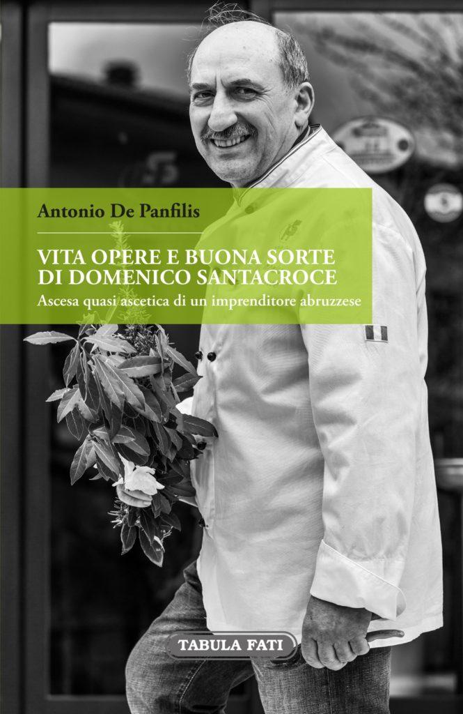 Ascesa quasi ascetica di uno chef abruzzese di talento  In un bel libro di Antonio De Panfilis la vita, le opere e la buona sorte di Domenico Santacroce