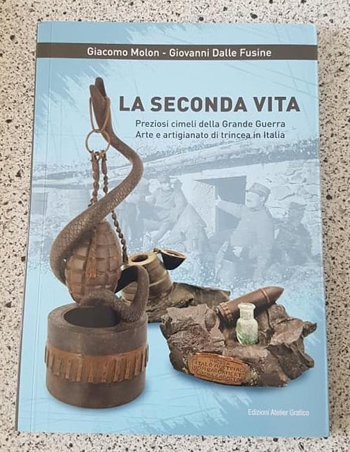 Editoria. LA SECONDA VITA  Preziosi cimeli della Grande Guerra – Arte e artigianato di trincea in Italia