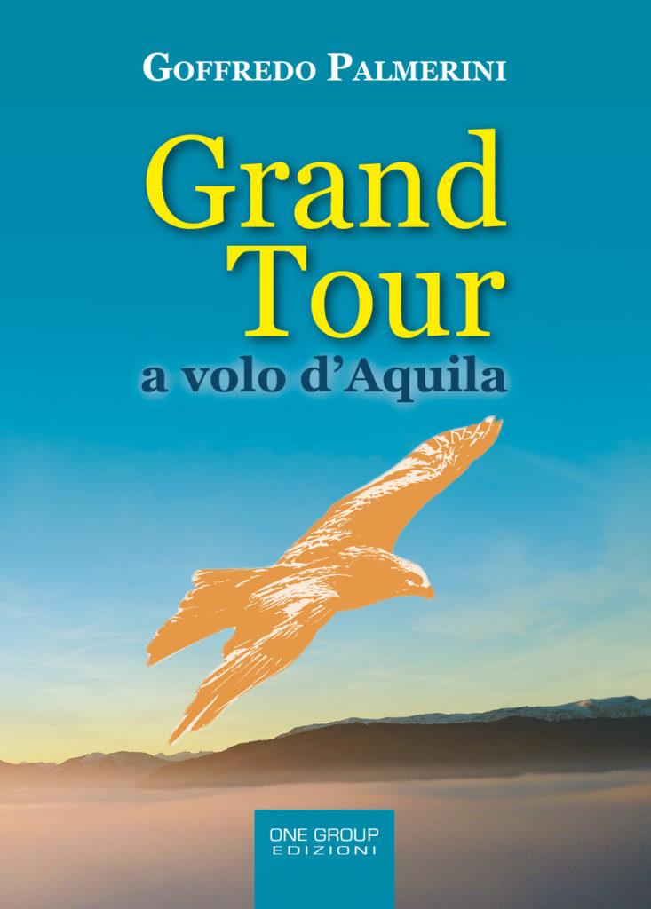 """L'Aquila. ECCO """"GRAND TOUR A VOLO D'AQUILA"""", IL NUOVO LIBRO DI GOFFREDO PALMERINI"""