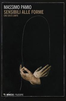 """Cos'è l'arte, secondo Massimo Pamio:  il suo libro """"Sensibili alle forme"""" si presenta con un evento a Roma"""
