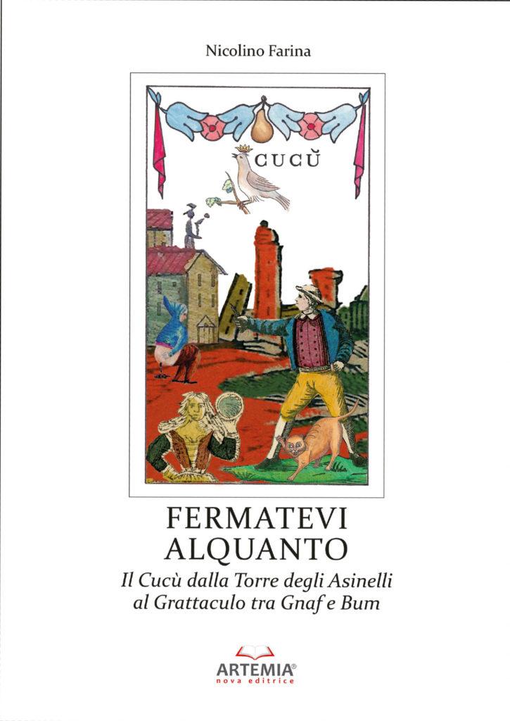 Campli. Editoria: presentazione dell'ultima fatica editoriale di Nicolino Farina, FERMATEVI ALQUANTO  Il Cucù dalla Torre degli Asinelli al Grattaculo tra Gnaf e Bum  (Artemia Nova Editrice)