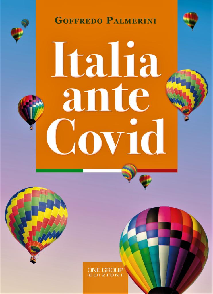 """EDITORIA. PROSSIMA L'USCITA DI """"ITALIA ANTE COVID"""", IL NUOVO LIBRO DI GOFFREDO PALMERINI"""