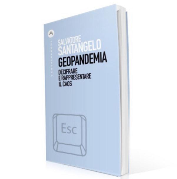 """Editoria. """"Geopandemia, decifrare e rappresentare il caos"""", ultima fatica di Salvatore Santangelo"""
