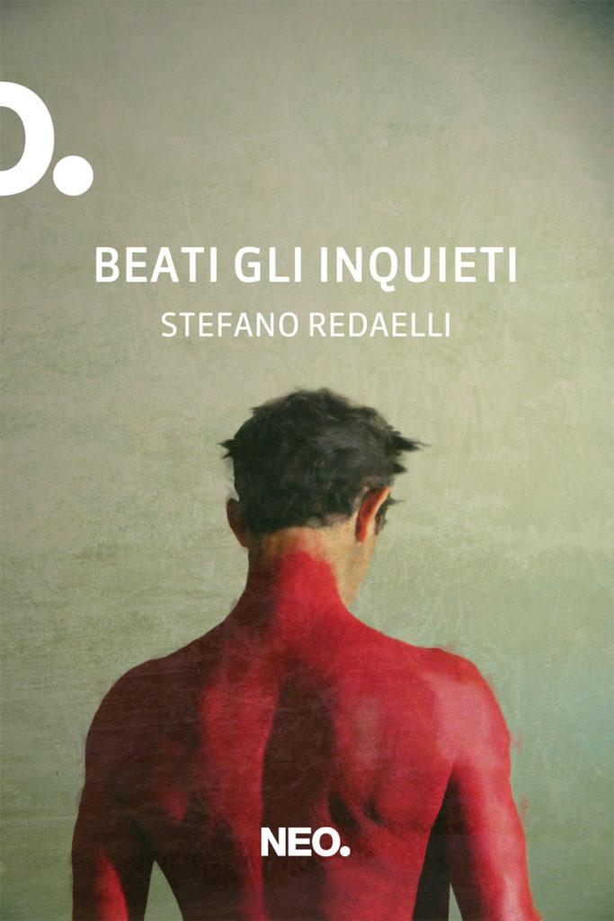 Il 18 febbraio esce in tutte le librerie e sugli store online il nuovo romanzo di Stefano Redaelli Beati gli inquieti, edito dalla Neo Edizioni.