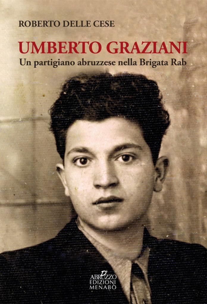 Editoria. UMBERTO GRAZIANI – Un Partigiano abruzzese nella Brigata Rab, Di Roberto Delle Cese. Edizioni Menabò